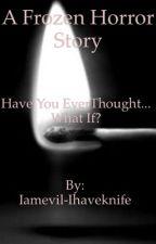 Frozen (horror story version) by Iamevil-Ihaveknife