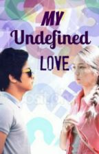 My Undefined Love. by SheCantBeMoveed