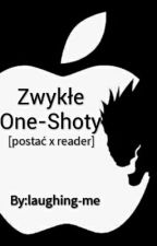 Zwykłe one-shoty [postać x reader] by laughing-me