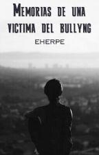 Memorias de una VÍCTIMA DEL BULLYNG by eherpe