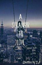 A Stranger to love by -NetflixAndNoChill