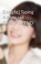 [Longfic] Typing A Message Chap 1-12 END by saranghae_taeny