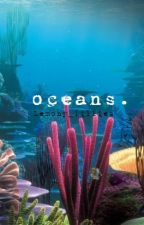 Oceans. by greeneggsimsam