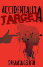 Accidentally A Target by DreamingSloth