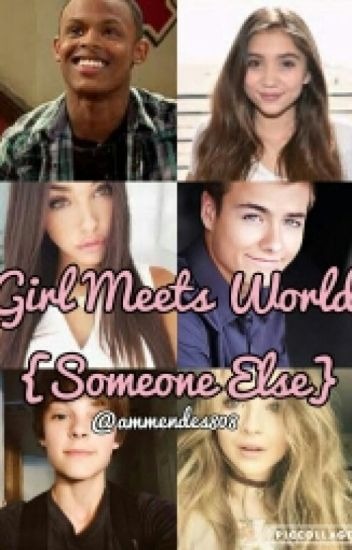 Girl Meets World {Someone Else} (COMPLETED)