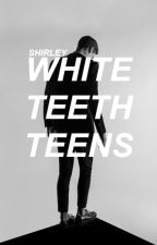 White Teeth Teens by scrying