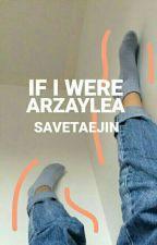 if i were arzaylea by -malumtazos