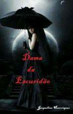 Dama Da Escuridão by JacquelineOliveira17