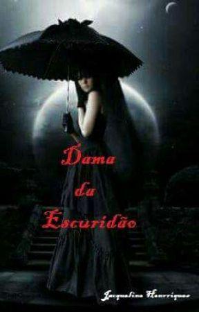 Dama Da Escuridão by JacquelineOliveira74