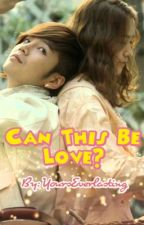 Can This Be Love by YoursEverlasting