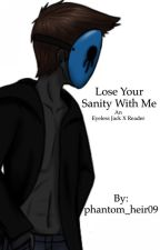 Lose Your Sanity With Me | Eyeless Jack X Reader by phantom_heir09