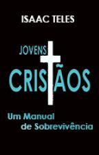 Jovens Cristãos: Um Manual De Sobrevivência by isaacemanuelteles