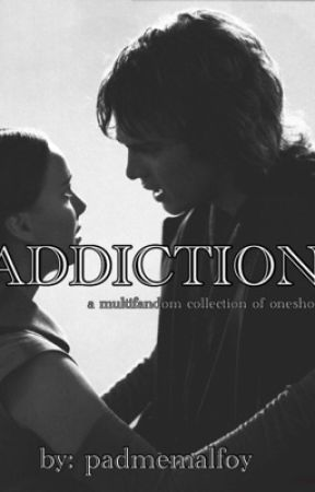 Addiction (A Multifandom Collection of One/Shots)  by padmemalfoy