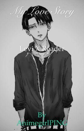 My Love Story (Levi X Reader Story) by AnimegirlPING