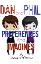 Dan and Phil Preferences and Imagines! by AnnaWearsConverse