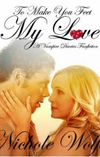 To Make You Feel My Love: A Vampire Diaries  Fanfiction by NicholeWolfe