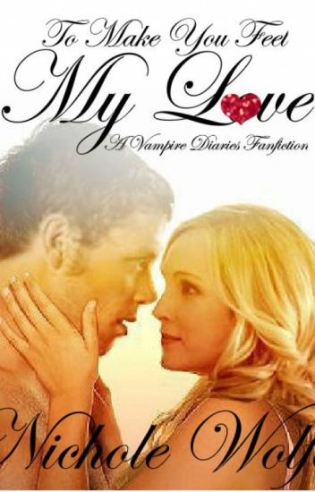 To Make You Feel My Love: A Vampire Diaries  Fanfiction