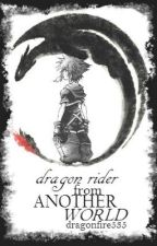 Dragon Rider from Another World [A Kingdom Hearts and HTTYD Crossover] by dragonfire535