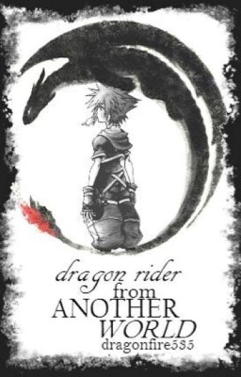 Dragon Rider from Another World [A Kingdom Hearts and HTTYD Crossover]
