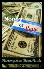 Money Over Love? by HistoryHasBeenMade
