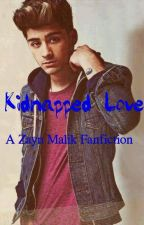 Kidnapped Love(Zayn Malik Fanfic) by zayn-malik-1D-Girl