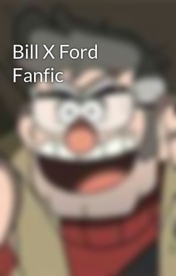 Bill X Ford Fanfic - jaimeshiley_16 - Wattpad