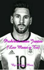 Prohibido Estar Juntos (Leo Messi Y Tu) by Ariany_Dallas