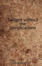 Twilight without the complications by littlehouse4evr