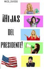 ¡Hijas Del Presidente!  •PAUSADA• by Mica_oviedo