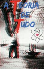 A Teoria De Tudo by LeticiaFagundess