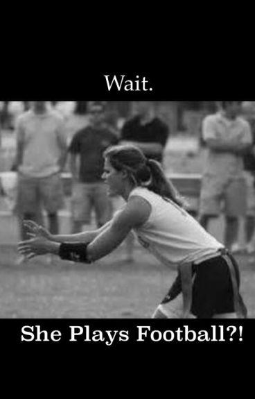 Wait. She plays football?!