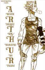 Arthur  (A Seven Deadly Sins/Nanatsu No Taizai Fanfic) by -SilentDreamer-