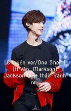 [Chuyển ver/One Short] (H Văn, Markson) Jackson biến thái! Tránh ra~ by VoiieMarkie