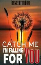 Catch Me I'm Falling For You by FriendsBeforeBoys