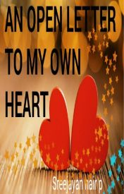 AN OPEN LETTER TO MY OWN HEART by sreejayanp
