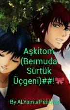 Aşkitom (Bermuda Sürtük Üçgeni)##! by mizu_sakamaki