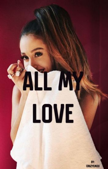 All My Love (Ariana Grande Y Tú)