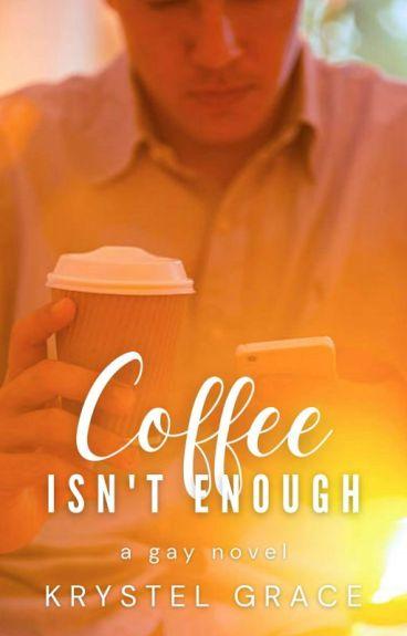 Coffee Isn't Enough (BoyxBoy) ✔
