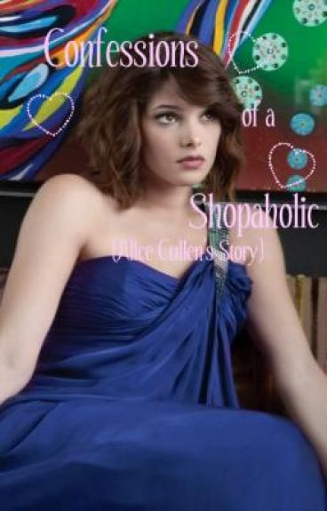 Confessions Of A Shopaholic (Alice Cullen's Story)