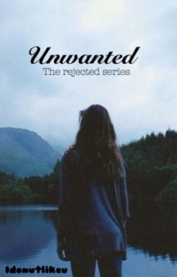 Unwanted:The Rejected Series