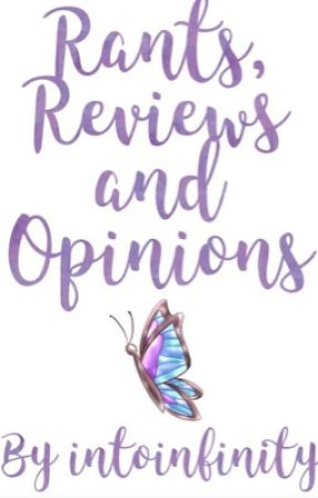 Rants, Reviews and Opinions  by intoinfinity