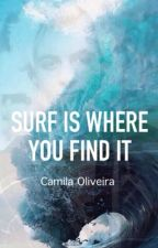 Surf Is Where You Find It by CamilaOliveira99