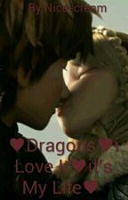 ♥Dragons♥i Love It♥it's My Life♥ by Nice-cream