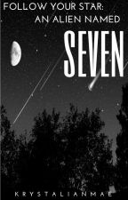Follow Your Star: An Alien Named Seven by Rebelleliously
