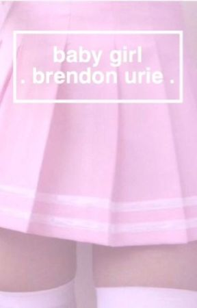 Baby Girl - Brendon Urie x Reader by AmricanPsycho