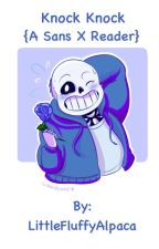 Knock Knock {A Sans X Reader - Undertale} by LittleFluffyAlpaca