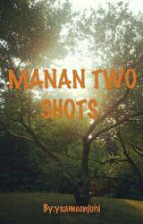 MANAN TWO SHOTS by KanikaGarg355