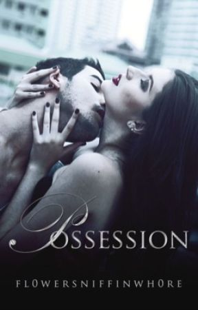 Possession (Editing) by fl0wersniffinwh0re