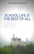 SCHOOL LIFE IS THE BEST OF ALL by varshanarayan12