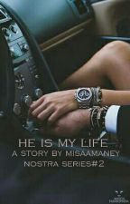Nostra Series#2~ He Is My Life by Misa_amaney21